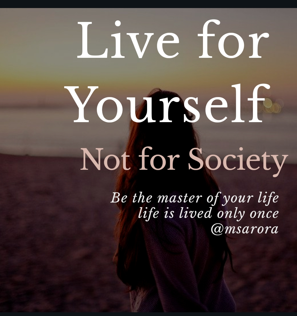 Live For Yourself Not For Society Journey Of Life Continues