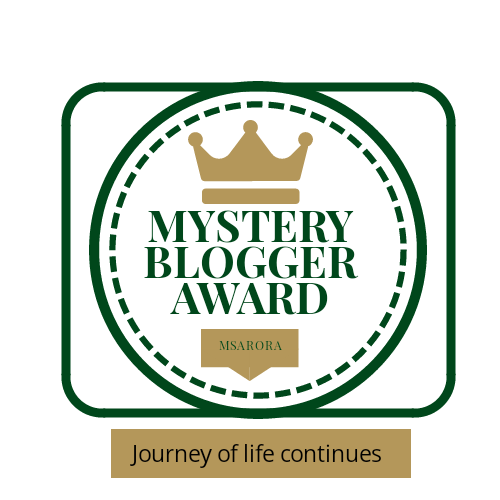 Mystery blogger award , journey of life continues