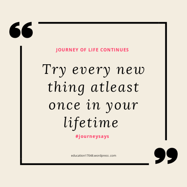 Try new things , life quotes ,journey of life quotes , inspirational and motivational quotes