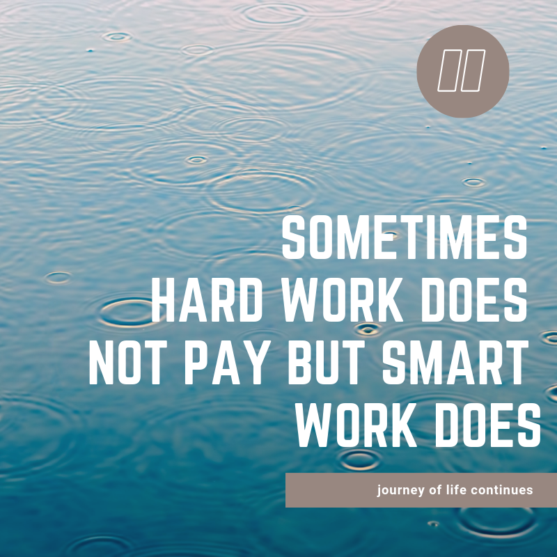 Smart work, life quotes , #journeysays #journey of life continues quotes, daily motivation, hardwork